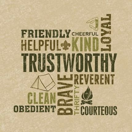 A Scout is Trustworthy, Loyal, Helpful, Friendly, Courteous, Kind, Obedient, Cheerful, Thrifty, Brave, Clean, and Reverent.